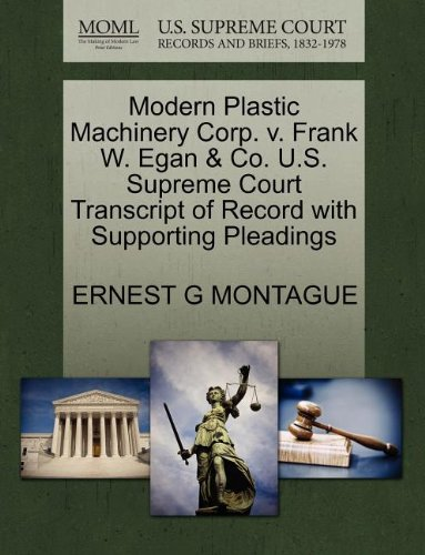 Modern Plastic Machinery Corp. v. Frank W. Egan & Co. U.S. Supreme Court Transcript of Record with Supporting Pleadings