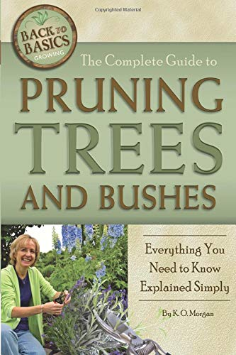 The Complete Guide to Pruning Trees and Bushes: Everything You Need to Know Explained Simply (Back to Basics Growing) pdf