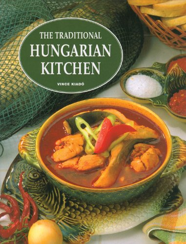 The Traditional Hungarian Kitchen by Ilona Horvath, Angela F. Nagy