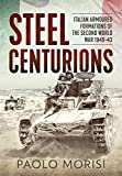 Steel Centurions: Italian Armoured Formations of the Second World War 1940-43