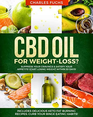 CBD oil for Weight-Loss? Suppress Your Cravings & Satisfy Your Appetite!  Start Losing Weight Within 30 Days!: Includes  Delicious Keto Fat Burning Recipes: Curb Your Binge Eating Habits!