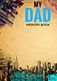 My Dad Memory Book: Father's Memoirs Log, Journal, Keepsake To Fill In | Perfect For Father's Day Gifts, Daddy, Grandfathers | Leave Your Legacy | ... Sized Paperback Book (Parents) (Volume 7)