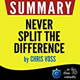 img - for Summary: Never Split the Difference - Negotiating As If Your Life Depended On It book / textbook / text book