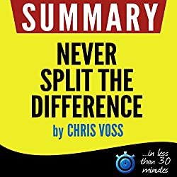 Summary: Never Split the Difference - Negotiating As If Your Life Depended On It