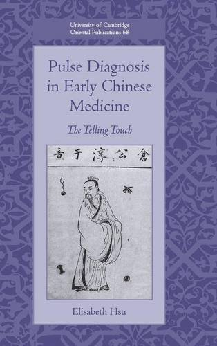Pulse Diagnosis in Early Chinese Medicine: The Telling Touch (University of Cambridge Oriental Publications)