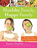 img - for Healthy Family, Happy Family: The Complete Healthy Guide to Feeding Your Family book / textbook / text book