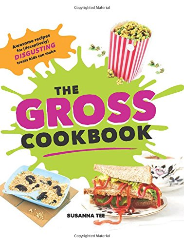 The Gross Cookbook: Awesome recipes for (deceptively) disgusting treats kids can make -