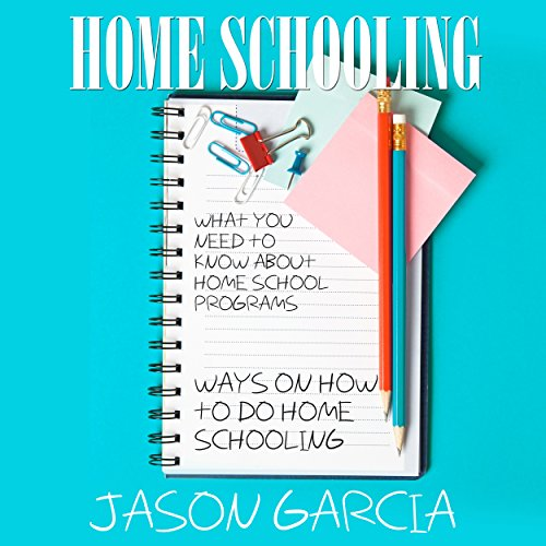 Home Schooling: What You Need to Know about Home School Programs: Ways on How to Do Home Schooling