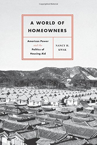 A World of Homeowners: American Power and the Politics of Housing Aid (Historical Studies of Urban America)