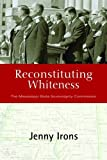 Reconstituting Whiteness: The Mississippi State Sovereignty Commission