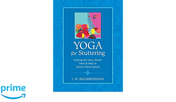 Yoga for Stuttering: Unifying the Voice, Breath, Mind & Body ...