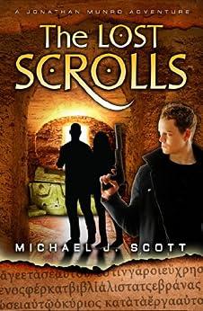 The Lost Scrolls (A Jonathan Munro Adventure Book 1) by [Scott, Michael J.]
