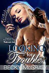 Looking For Trouble (#4, Texas Trouble) (Texas Trouble Series)