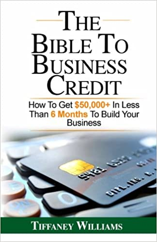 The Bible To Business Credit How To Get 50 000 In Less Than 6