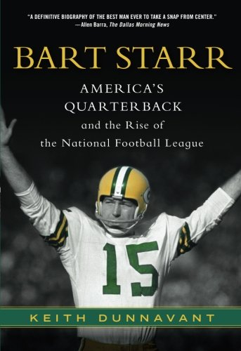 Bart Starr: America's Quarterback and the Rise of the National Football League (Best College Football National Championship Games)