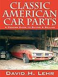 Classic American Car Parts, David H. Lehr, 1432784633