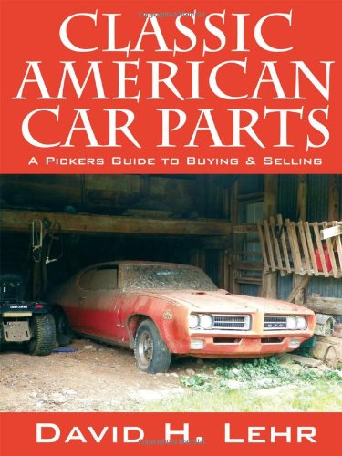 Classic American Car Parts: A Pickers Guide to Buying & (Classic Vehicle Parts)