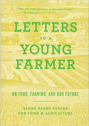 Letters to a young farmer on food farming and our future stone letters to a young farmer on food farming and our future stone barns center for food and agriculture martha hodgkins 9781616895303 amazon books fandeluxe Images