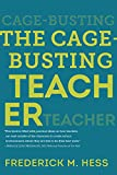 The Cage-Busting Teacher, Hess, Frederick M., 161250776X