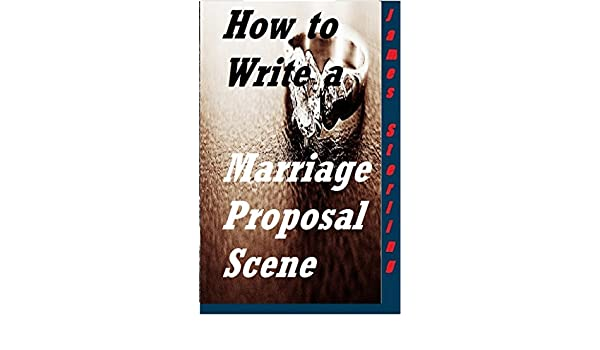 How to Write a Marriage Proposal Scene: Write That Scene
