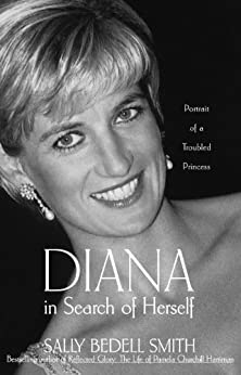 Diana in Search of Herself: Portrait of a Troubled Princess by [Smith, Sally Bedell]
