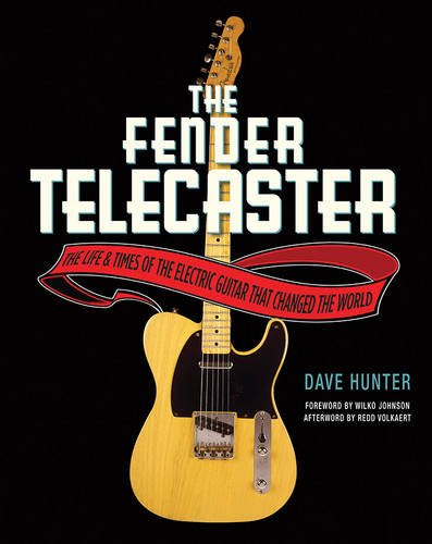the-fender-telecaster-the-life-and-times-of-the-electric-guitar-that-changed-the-world