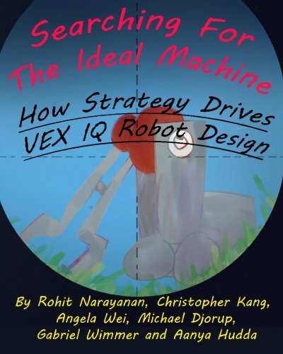 (Searching For The Ideal Machine: How Strategy Drives VEX IQ Robot Design (MRI Inspiration & Outreach Series) (Volume 4))