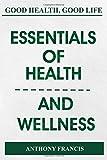 ESSENTIALS OF HEALTH AND WELLNESS: GOOD HEALTH, GOOD LIFE
