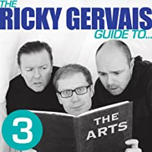 The Ricky Gervais Guide to... THE ARTS Performance by Ricky Gervais, Steve Merchant, Karl Pilkington Narrated by Ricky Gervais, Steve Merchant, Karl Pilkington