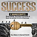 Success: 2 Manuscripts: Success Principles and Success: The A to Z of Success Audiobook by Sue Baker, Darnell Smith Narrated by Sean Lenhart