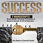 Success: 2 Manuscripts: Success Principles and Success: The A to Z of Success | Sue Baker,Darnell Smith