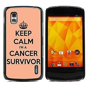 Graphic4You Keep Calm I'm a Cancer Survivor Design Hard Case Cover for LG Nexus 4