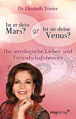 Ist er dein Mars? Ist sie deine Venus?: Das astrologische Liebes- und Freundschaftsbrevier Gebundenes Buch – 5. April 2013 Elizabeth Teissier mvg Verlag 3868824286 Astrologie