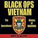 Black Ops, Vietnam: An Operational History of MACVSOG Audiobook by Robert M. Gillespie Narrated by Paul Heitsch
