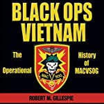 Black Ops, Vietnam: An Operational History of MACVSOG | Robert M. Gillespie