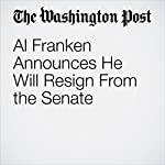 Al Franken Announces He Will Resign From the Senate | Ed O'Keefe,Elise Viebeck,Karen Tumulty