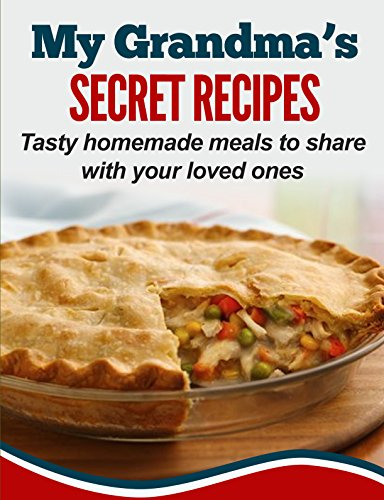My Grandma's Secret Recipes: Tasty homemade meals to share with your loved ones by [Smith, Elizabeth]