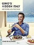 Gino's Hidden Italy: How to cook like a true Italian - discover the recipes the Italians really eat