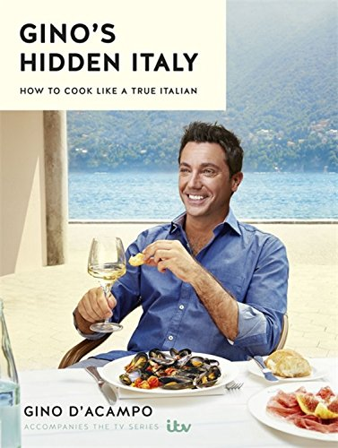 Gino's Hidden Italy: How to cook like a true Italian by Gino D'Acampo
