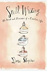 Still Writing: The Perils and Pleasures of a Creative Life Kindle Edition