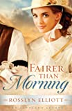 Fairer Than Morning, Rosslyn Elliot, 1410445747