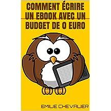 Comment écrire un ebook avec un budget de 0 euro (écrire un ebook facilement t. 1) (French Edition)