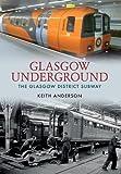 Glasgow Underground: The Glasgow District Subway