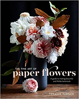 The fine art of paper flowers a guide to making beautiful and the fine art of paper flowers a guide to making beautiful and lifelike botanicals tiffanie turner aya brackett 9780399578373 amazon books mightylinksfo