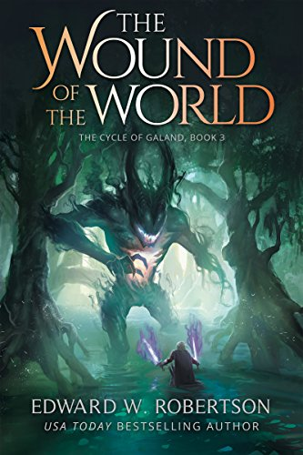 The Wound of the World (The Cycle of Galand Book 3) - Edward W. Robertson