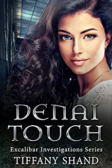Denai Touch: Urban fantasy mystery series: (Witch urban fantasy mystery romance) (Excalibar Investigations Series) by [Shand, Tiffany]