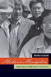Modern Mongolia: From Khans to Commissars to Capitalists (Philip E. Lilienthal Book in Asian Studies)