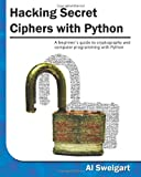 Hacking Secret Ciphers with Python, Al Sweigart, 1482614375