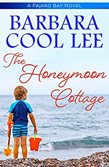 The Honeymoon Cottage (A Pajaro Bay Novel Book 1) by [Lee, Barbara Cool]