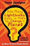 How Many Lightbulbs Does It Take to Change a Planet?, Tony Juniper, 1847243711